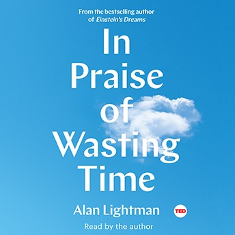 In Praise of Wasting Time.