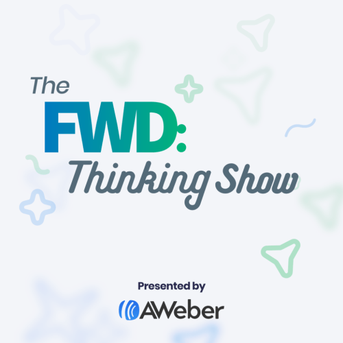 The FWD: Thinking Show email marketing podcast