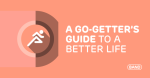 A Go-Getter's Guide to A Better Life With BAND