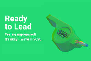 Fall 2020: Be Ready to Lead with BAND