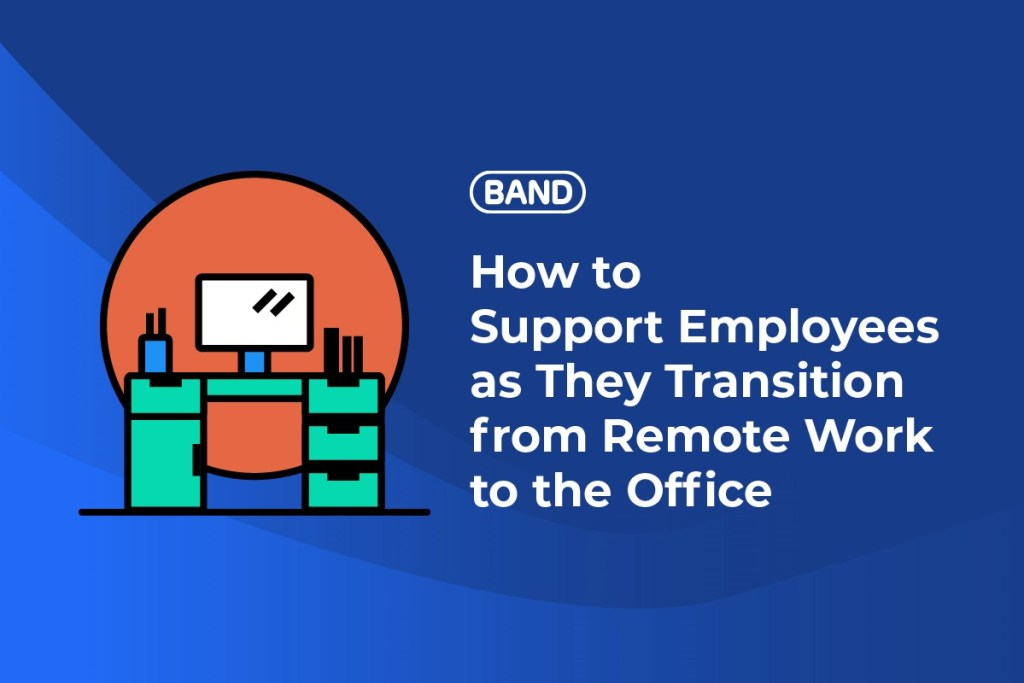 support your employees as they transition from remote to the office