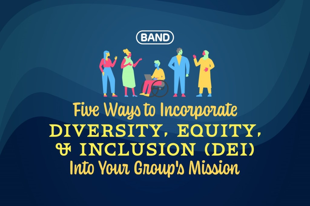 5 ways to incorporate diversity & inclusion (DEI) into your group's mission