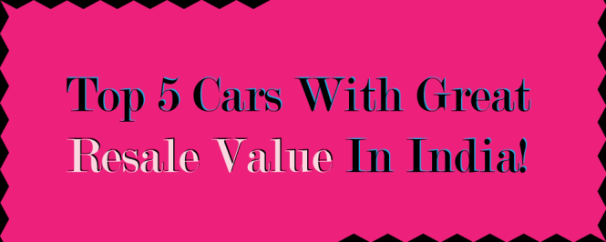 Top 5 Cars With Great Resale Value