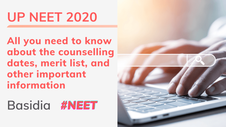 UP NEET 2020 All you need to know about the counselling dates, merit list, and other important information