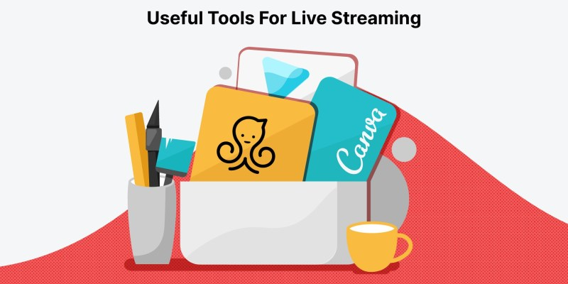 Useful Live Streaming Tools To Take Your Show To The Next Level