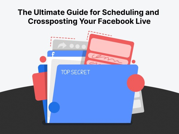 The Ultimate Guide for Scheduling and Crossposting Facebook Live