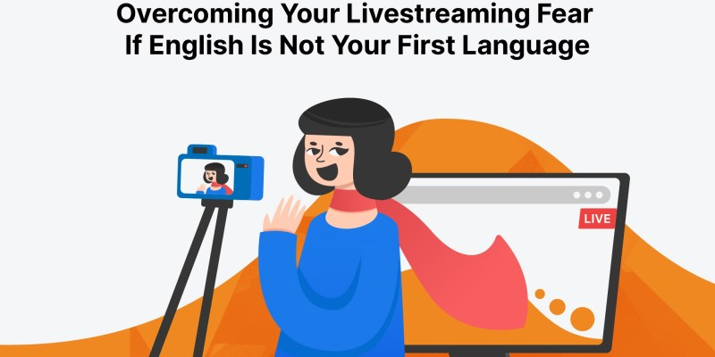 Livestreaming tips if english is not your first language