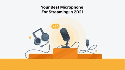 Your Best Microphone For Streaming in 2021