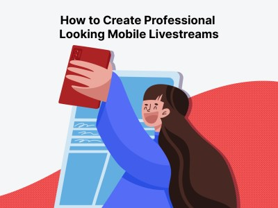 How to Create Professional Looking Mobile Live Streams