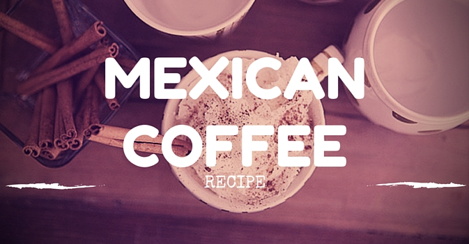Mexican Coffee Recipe