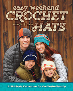 Easy Weekend Crochet Hats: A Ski-Style Collection for the Entire Family by Jennifer Cirka