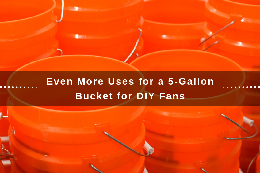 Even More Uses for a 5-Gallon Bucket for DIY Fans