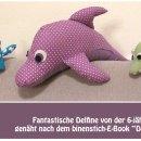 """Tolle Delfine von der erst 7-jährigen Eva, genäht nach dem binenstich-E-Book """"Dolli Delfin""""   binenstich.de"""