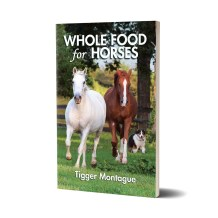 Whole Food for Horses by Tigger Montague - BioStar US