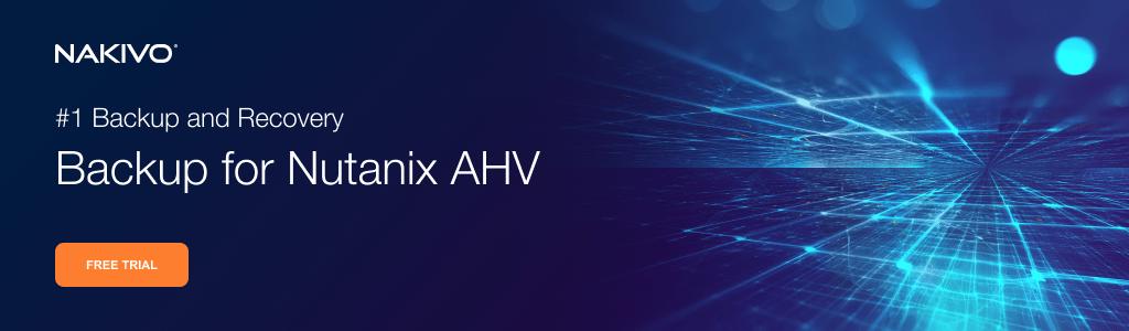 Nutanix AHV-VMs sichern mit Nakivo Backup & Replication zum besten Preis!