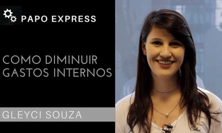 [Papo Express] Como diminuir gastos internos
