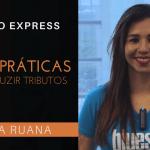 [Papo Express] Boas Práticas para Reduzir Tributos