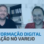 Transformação Digital e Inovação no Varejo | Bluesoft Podcast