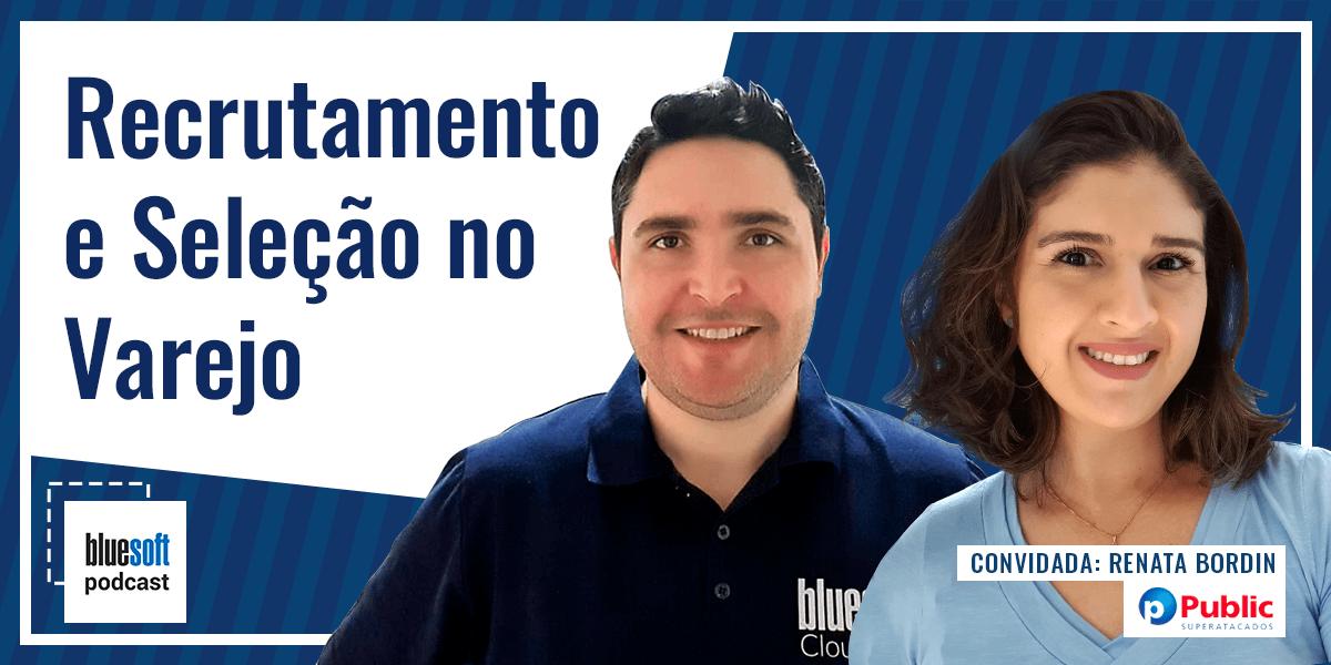 Recrutamento e Seleção no Varejo    Bluesoft Podcast #T4E18
