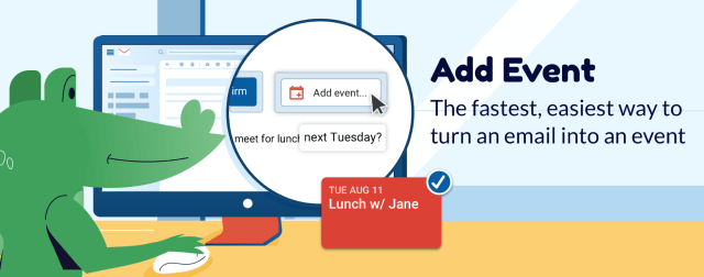 Add Event is the fastest, easiest way to turn an email into an event. Scheduling made simple!