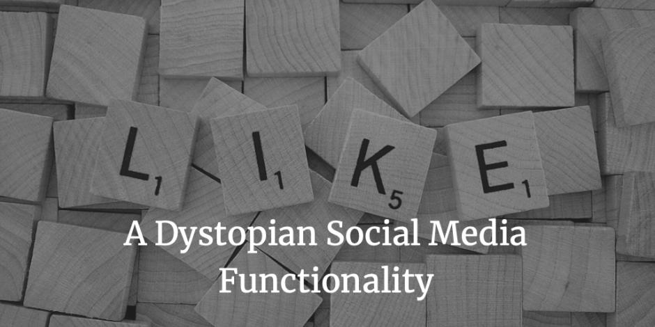 A Dystopian Social Media Functionality