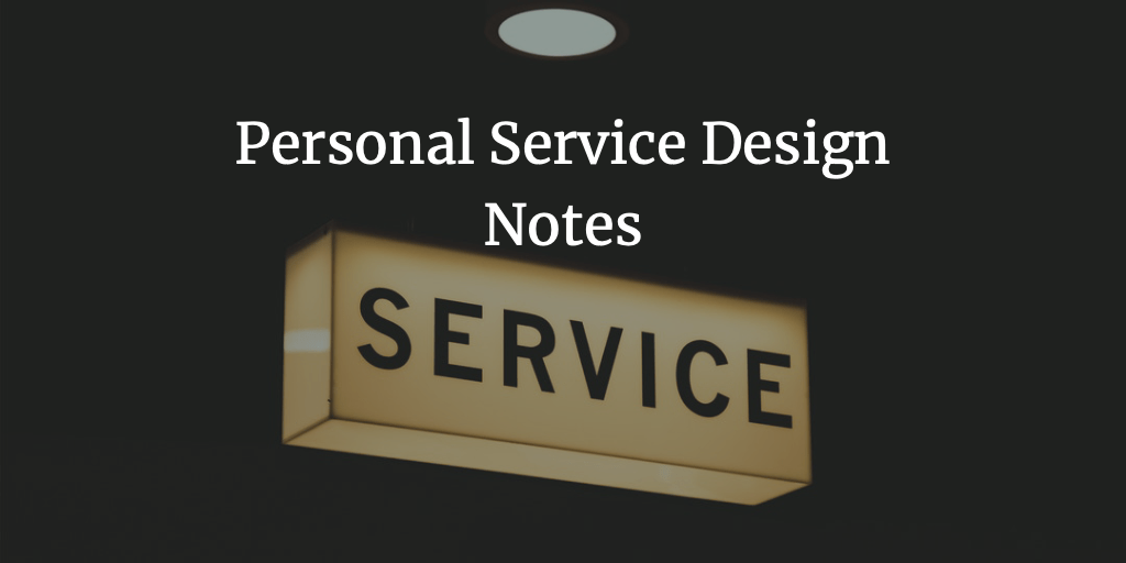 Personal Service Design Notes