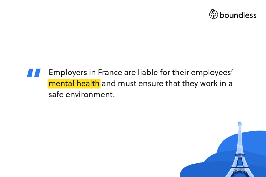 Employers in France are liable for their employees' mental health and must ensure that they work in a safe environment.