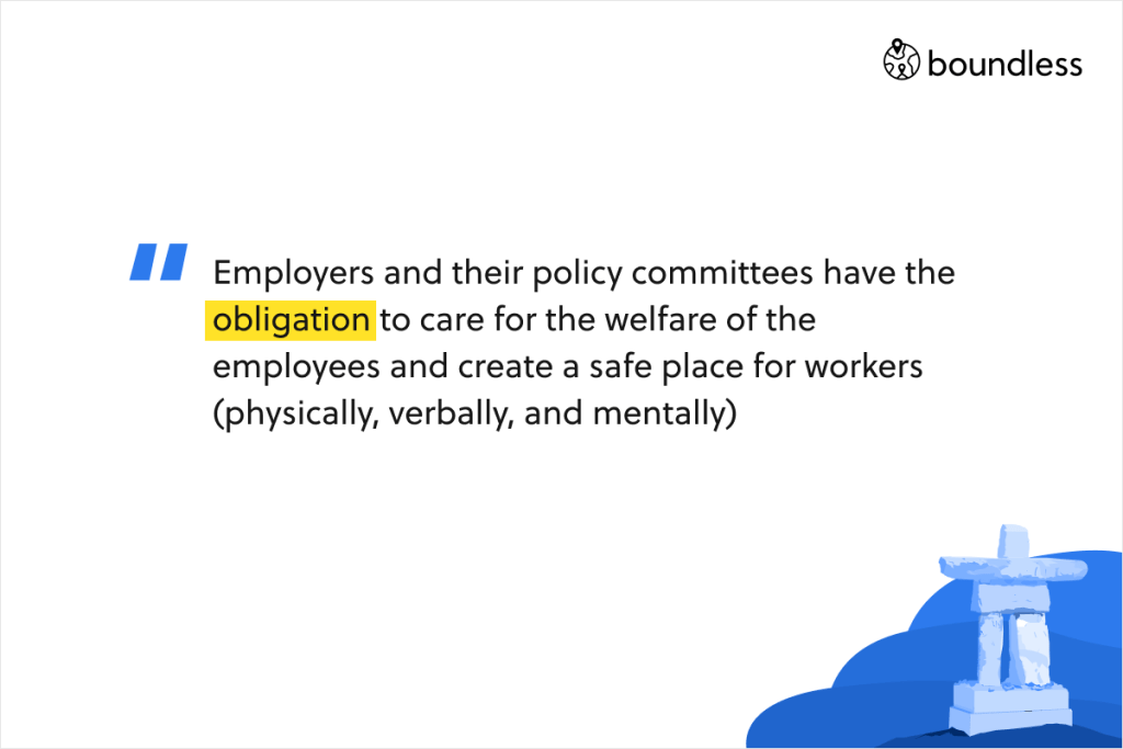 Employers and their policy committees have the obligation to care for the welfare of the employees and create a safe place for workers (physically, verbally, and mentally)