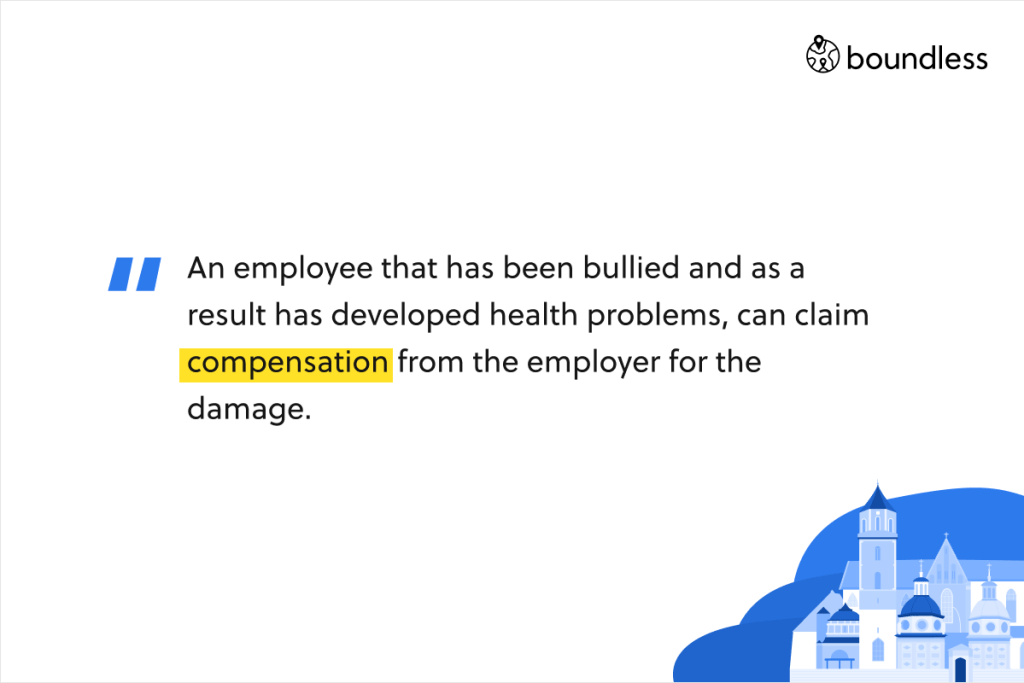 An employee that has been bullied and as a result has developed health problems, can claim compensation from the employer for the damage.