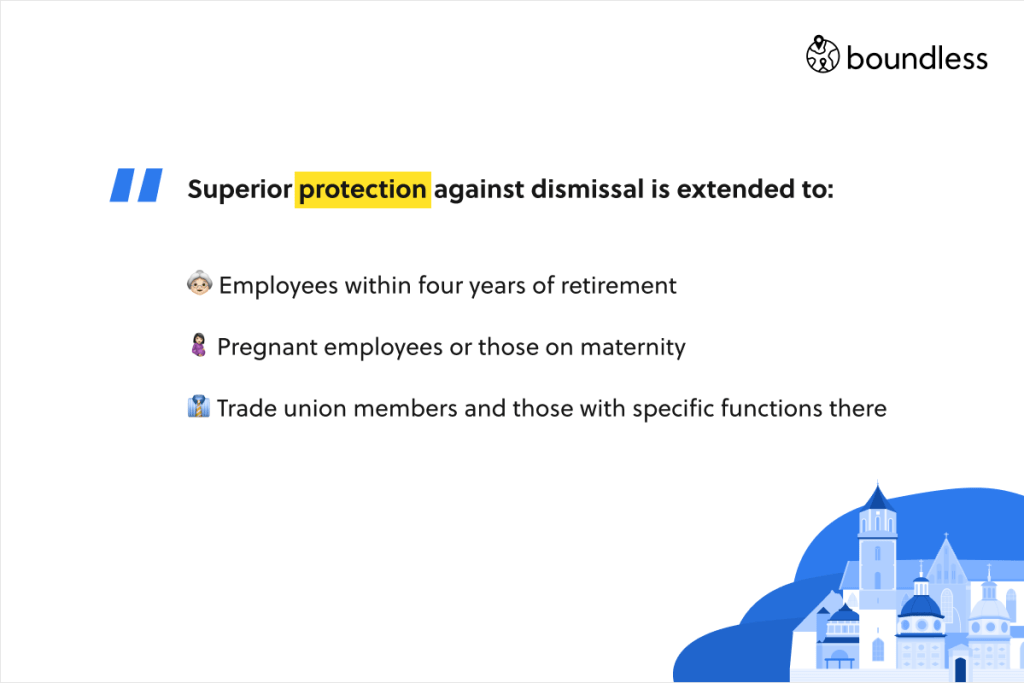 Superior protection against dismissal is extended to: Employees within four years of retirement. Pregnant employees or those on maternity. Trade union members and those with specific functions there