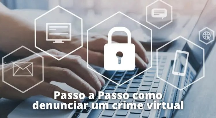 Passo a Passo como denunciar um crime virtual