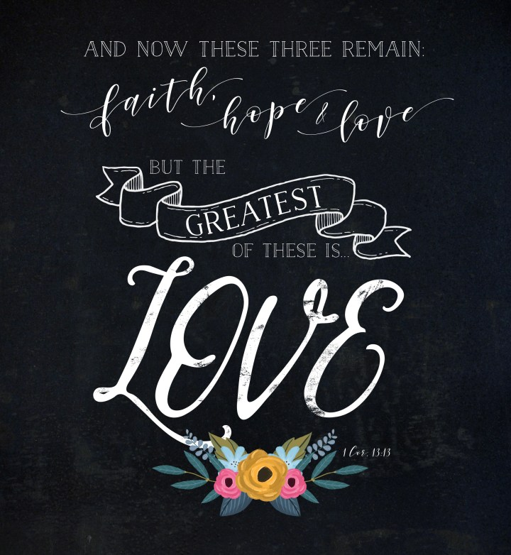 1 Corinthians 13:13, But The Greatest Of These Is Love