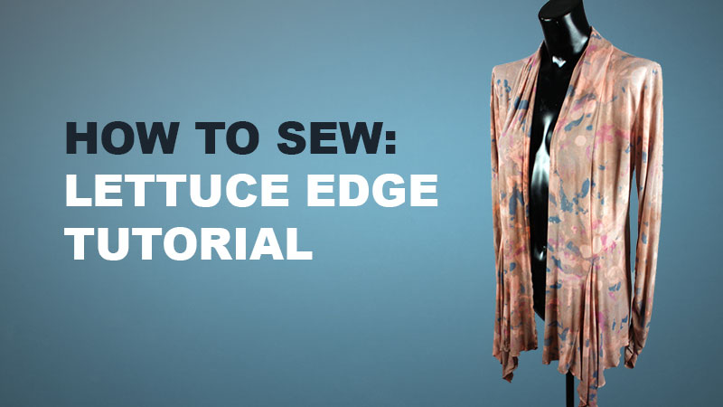 VIDEO: How to make a Lettuce Edge on a Serger