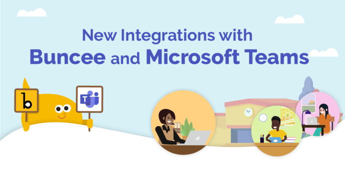 New Integrations with Buncee and Microsoft Teams