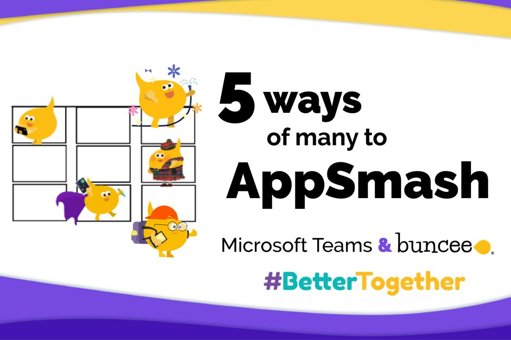 5 Ways to Appsmash Microsoft Teams and Buncee
