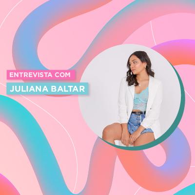 Entrevista com a divertida Ju Baltar ❤️