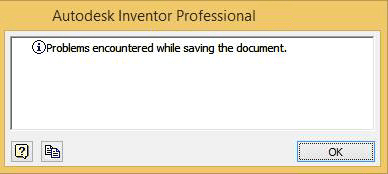 Autodesk Inventor Professional - Problems encountered while saving the document