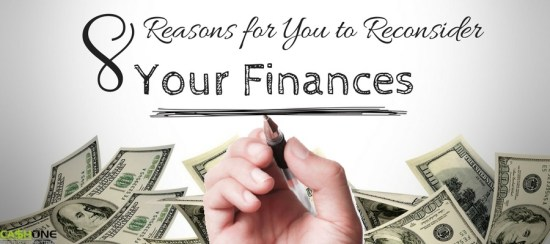 8 Reasons for you to reconsider your finances