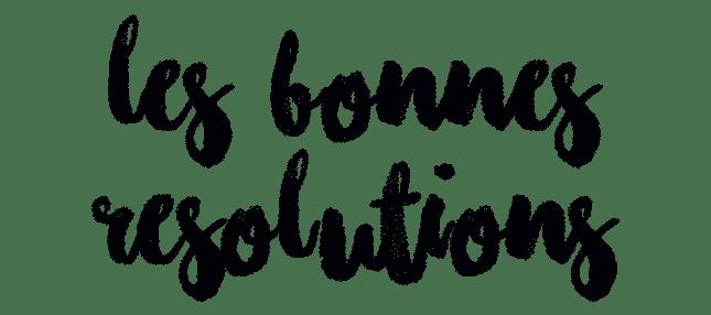 2018 : L'ANNÉE des bonnes résolutions ?
