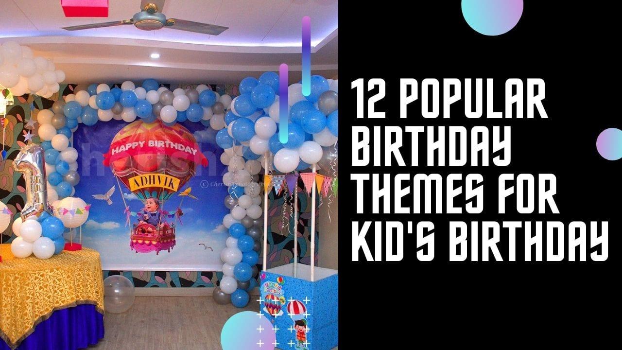 12 Birthday Themes for Kid's Birthday CherishX