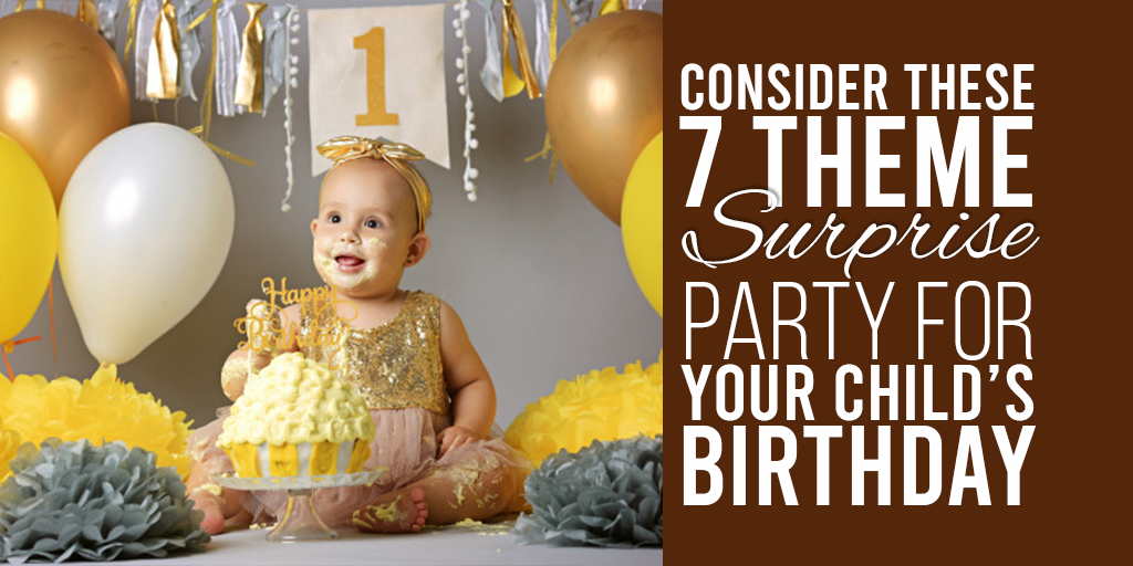 Consider 7 theme surprise party for your child's birthday