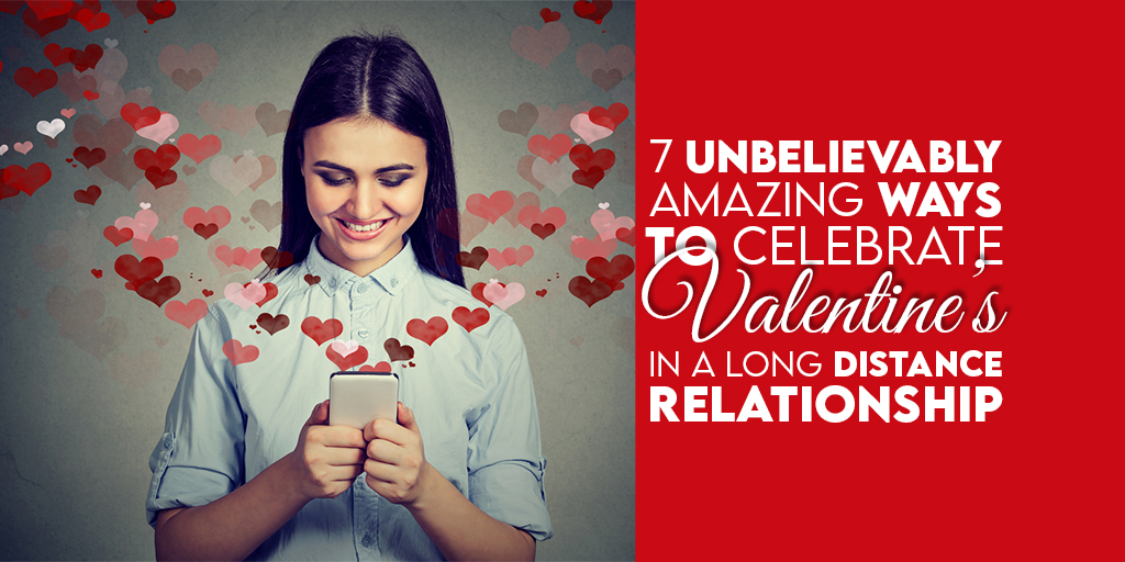 7 Unbelievably Amazing Ways to Celebrate Valentine's in a Long Distance Relationship- main