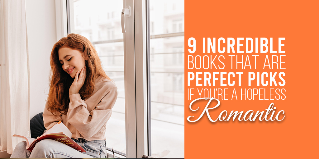 9 Incredible Books that are Perfect Picks if You're a Hopeless Romantic