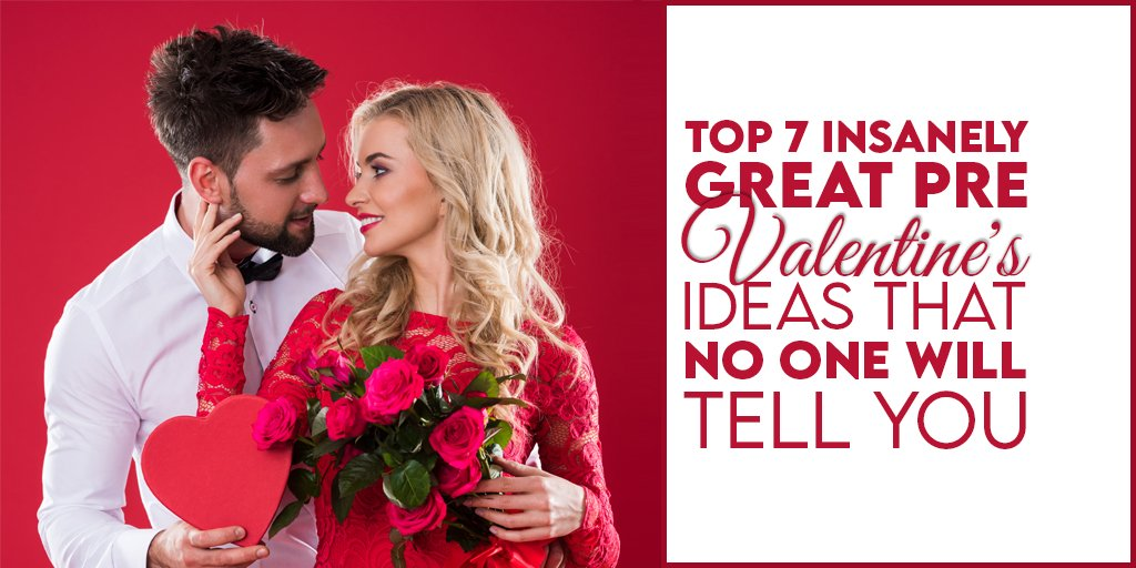 Top 7 Insanely Great Pre Valentine's Ideas That No One Will Tell You