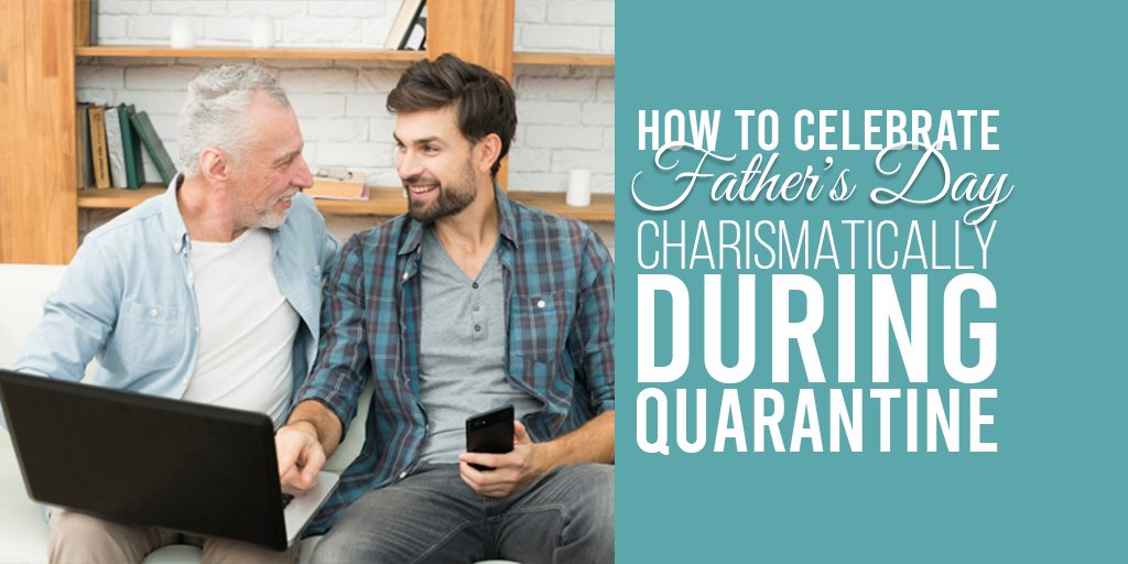 How to Celebrate Father's Day Charismatically During Quarantine