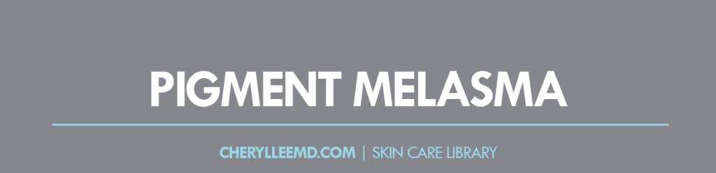 CLMD-Blog-SkinCareLibrary-PigmentMelasma