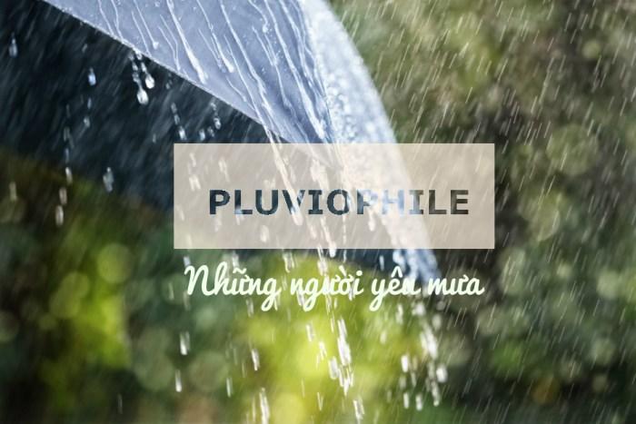 Pluviophile - Những người yêu mưa