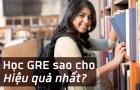 Những điều cần biết về GRE từ giảng viên đạt 325/340 GRE