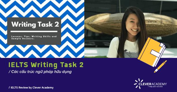 Clever Academy - Cấu trúc ngữ pháp hữu dụng trong bài thi IELTS Writing Task 2