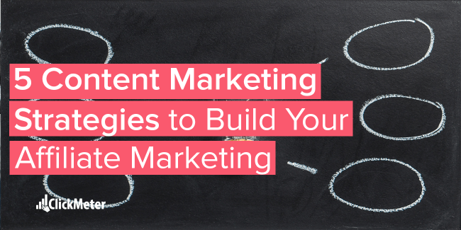 5 content marketing strategies to build your affiliate marketing